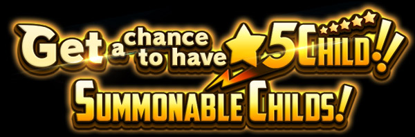 Get a chance to have ★5 Child! summonable Childs!
